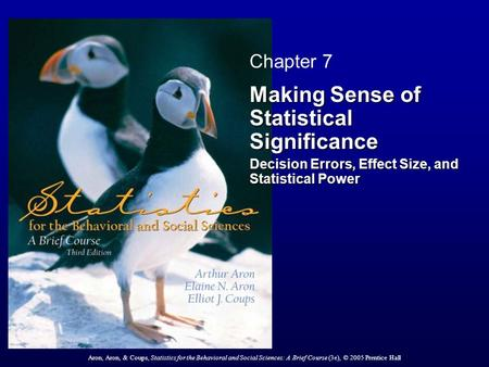 Aron, Aron, & Coups, Statistics for the Behavioral and Social Sciences: A Brief Course (3e), © 2005 Prentice Hall Chapter 7 Making Sense of Statistical.