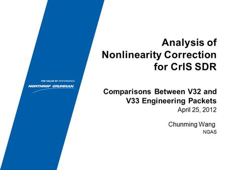 Analysis of Nonlinearity Correction for CrIS SDR April 25, 2012 Chunming Wang NGAS Comparisons Between V32 and V33 Engineering Packets.
