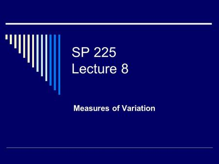 SP 225 Lecture 8 Measures of Variation. Challenge Question  A randomized, double-blind study of 50 subjects shows daily administration of Echinacea supplements.