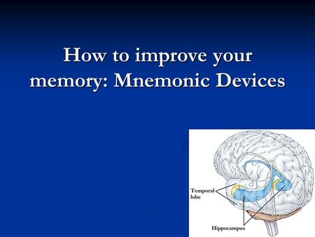 How to improve your memory: Mnemonic Devices. Why do we need MEMORY? Memory is the diary that we all carry about with us. ~Oscar Wilde Memory is the primary.