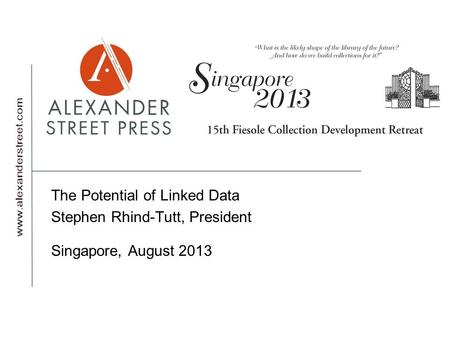 The Potential of Linked Data Stephen Rhind-Tutt, President Singapore, August 2013.