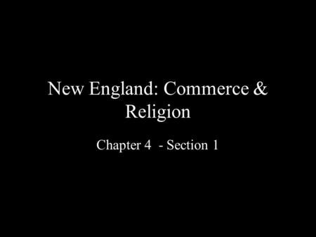 New England: Commerce & Religion Chapter 4 - Section 1.