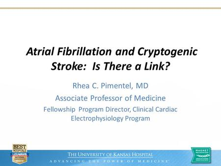 Atrial Fibrillation and Cryptogenic Stroke: Is There a Link? Rhea C. Pimentel, MD Associate Professor of Medicine Fellowship Program Director, Clinical.