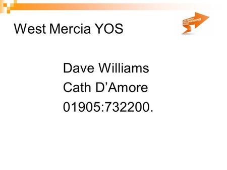 West Mercia YOS Dave Williams Cath D'Amore 01905:732200.