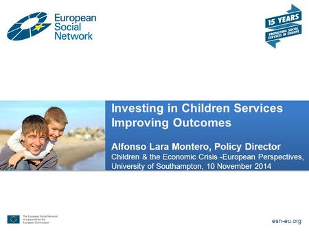Investing in Children Services Improving Outcomes Alfonso Lara Montero, Policy Director Children & the Economic Crisis -European Perspectives, University.