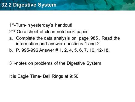 32.2 Digestive System 1 st -Turn-in yesterday's handout! 2 nd -On a sheet of clean notebook paper a.Complete the data analysis on page 985. Read the information.
