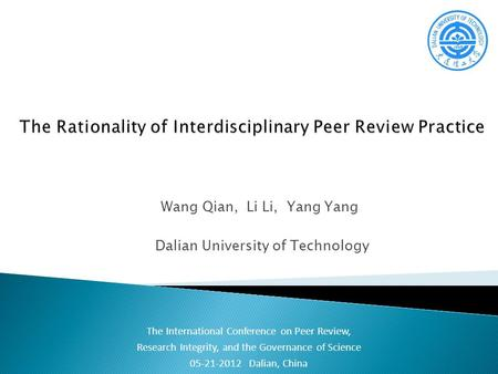 Wang Qian, Li Li, Yang Yang Dalian University of Technology The International Conference on Peer Review, Research Integrity, and the Governance of Science.