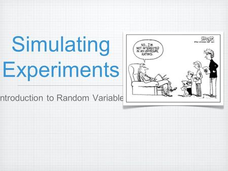 Simulating Experiments Introduction to Random Variable.