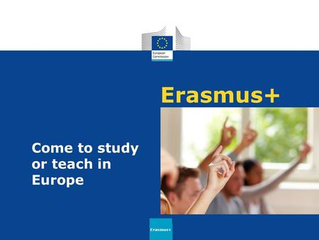 Erasmus+ Come to study or teach in Europe Erasmus+