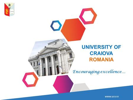 Www.ucv.ro UNIVERSITY OF CRAIOVA ROMANIA Encouraging excellence…