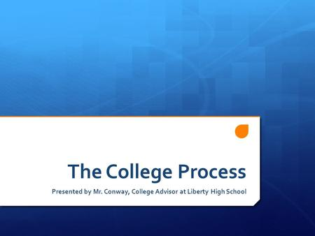 The College Process Presented by Mr. Conway, College Advisor at Liberty High School.