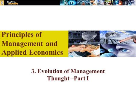 Principles of Management and Applied Economics 3. Evolution of Management Thought –Part I.