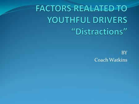 BY Coach Watkins. Statistics on youthful drivers In 2006, 5,156 13 to 19-year-old drivers were involved in fatal crashes. Approximately two-thirds of.