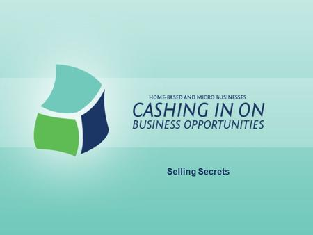 Selling Secrets. Lesson Goals: Define, develop and improve salesmanship skills Differentiate various types of selling Learn a variety of communication.