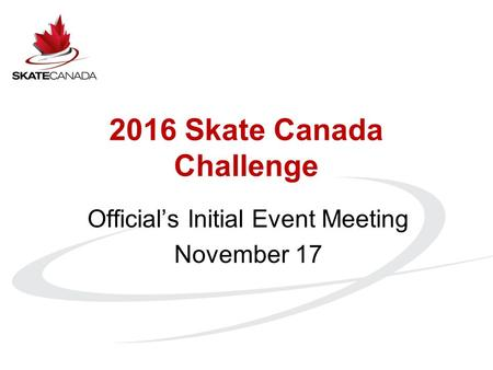2016 Skate Canada Challenge Official's Initial Event Meeting November 17.