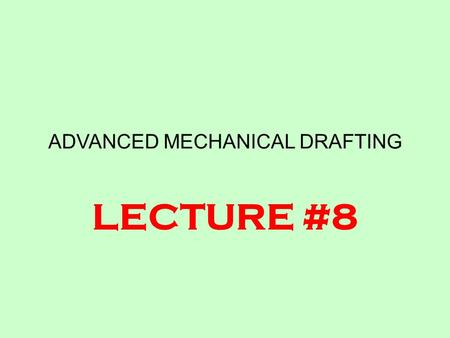 ADVANCED MECHANICAL DRAFTING LECTURE #8. Challenge of Mechanical Design Only discipline where tolerances of 100ths, 1000ths, or 10,000ths of an inch affect.