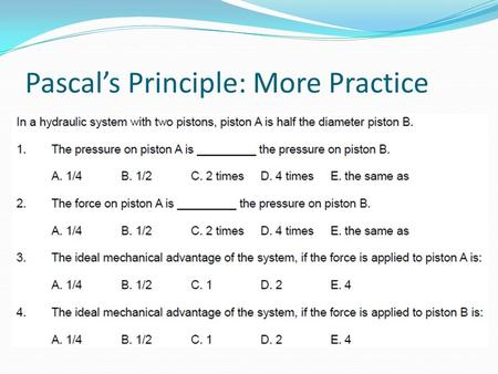 Pascal's Principle: More Practice. Fluid Systems: Student Success Criteria I can describe common components used in hydraulic and pneumatic systems.