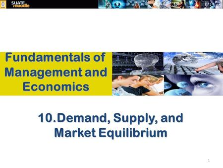 10.Demand, Supply, and Market Equilibrium 1 Fundamentals of Management and Economics.