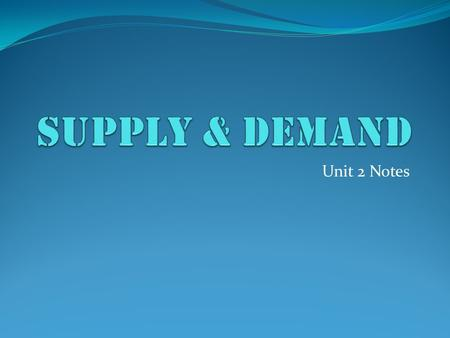 Unit 2 Notes. Voluntary Exchange A market is created wherever a buyer and seller meet Both buyer and seller decide they are better off after the transaction.