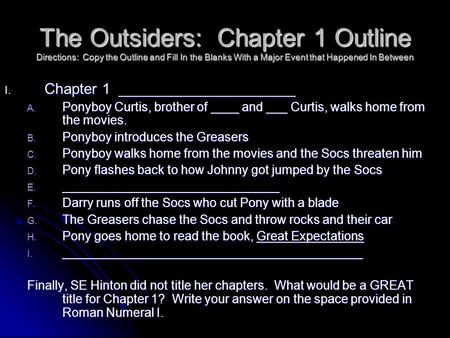 The Outsiders: Chapter 1 Outline Directions: Copy the Outline and Fill In the Blanks With a Major Event that Happened In Between I. Chapter 1 _____________________.