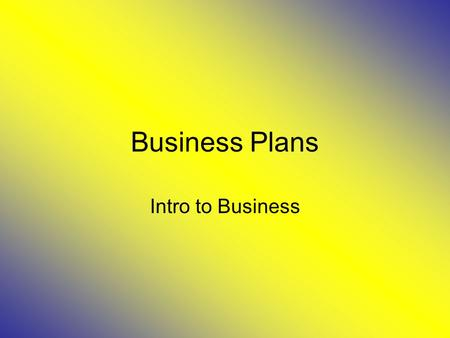 <strong>Business</strong> <strong>Plans</strong> Intro to <strong>Business</strong>. Handout Go over expectations.