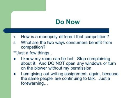 Do Now 1. How is a monopoly different that competition? 2. What are the two ways consumers benefit from competition? **Just a few things… I know my room.
