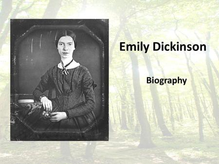 Emily Dickinson Biography. Place of birth Date of birth Amherst, MA December 10, 1830.
