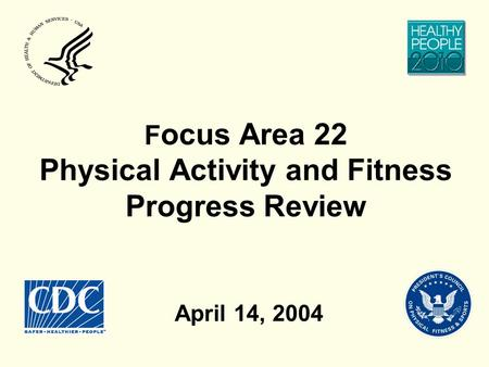 F ocus Area 22 Physical Activity and Fitness Progress Review April 14, 2004.