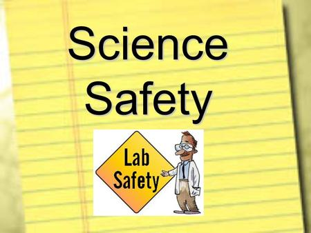 Science Safety. Safety is the Responsibility of EVERYONE!