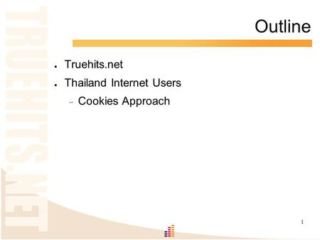 1 Outline ● Truehits.net ● Thailand Internet Users  Cookies Approach.