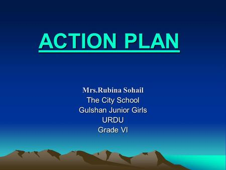 ACTION PLAN Mrs.Rubina Sohail The City School Gulshan Junior Girls URDU Grade VI.