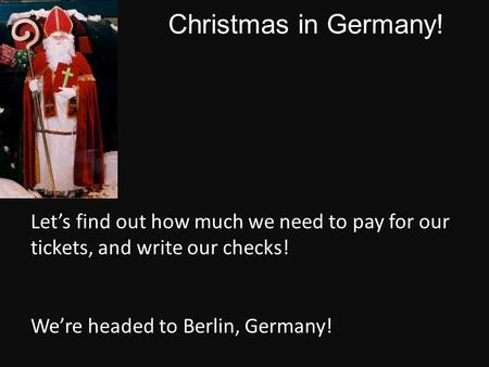 Christmas in Germany! Let's find out how much we need to pay for our tickets, and write our checks! We're headed to Berlin, Germany!