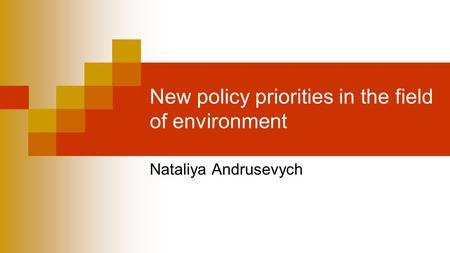 New policy priorities in the field of environment Nataliya Andrusevych.