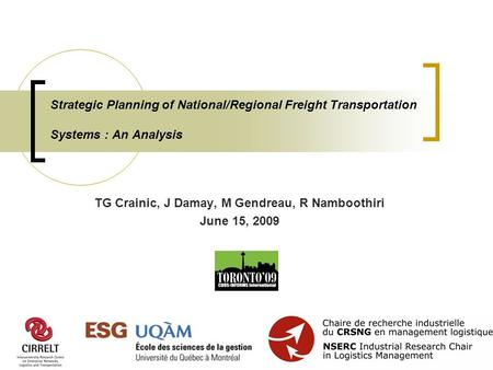 Strategic Planning of National/Regional Freight Transportation Systems : An Analysis TG Crainic, J Damay, M Gendreau, R Namboothiri June 15, 2009.