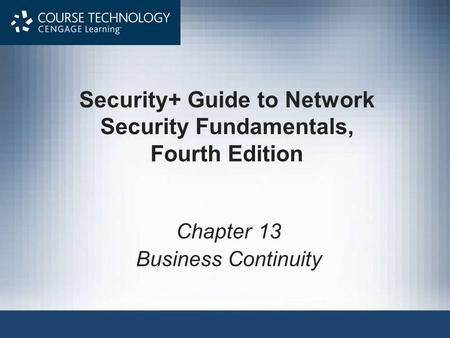 Security+ Guide to Network Security Fundamentals, Fourth Edition Chapter 13 Business Continuity.