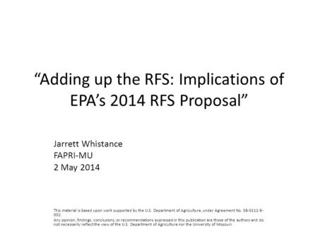 """Adding up the RFS: Implications of EPA's 2014 RFS Proposal"" Jarrett Whistance FAPRI-MU 2 May 2014 This material is based upon work supported by the U.S."