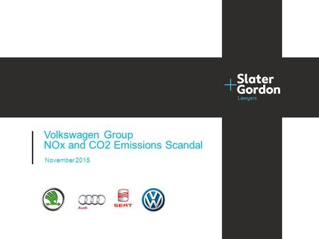 © Slater and Gordon Limited 2014 1 Project title Date Month 2014 November 2015 Volkswagen Group NOx and CO2 Emissions Scandal.