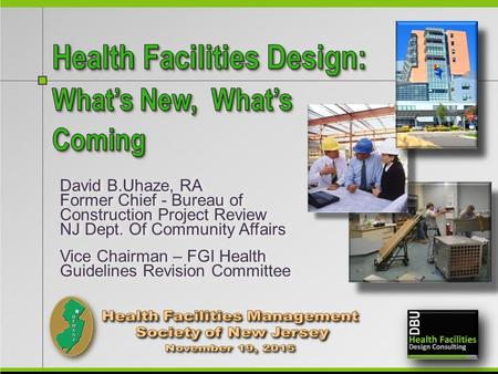 David B.Uhaze, RA Former Chief - Bureau of Construction Project Review NJ Dept. Of Community Affairs Vice Chairman – FGI Health Guidelines Revision Committee.