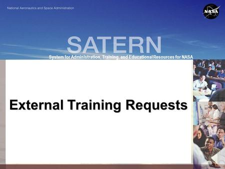 1 System for Administration, Training, and Educational Resources for NASA External Training Requests.