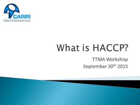 TTMA Workshop September 30 th 2015. What Is HACCP? H - Hazard A - Analysis C - Critical C - Control P - Point HACCP is a food safety management system.