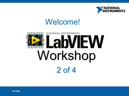 Workshop 2 of 4 Welcome!. Survey While You Wait ni.com/duke >> Recent Documents >> LabVIEW Workshop Participation Survey.
