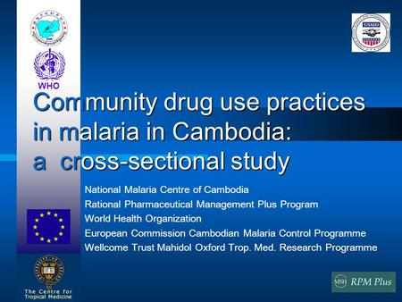 National Malaria Centre of Cambodia Rational Pharmaceutical Management Plus Program World Health Organization European Commission Cambodian Malaria Control.