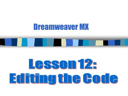 Dreamweaver MX. 2 Tools for Code Editing (p. 366) n An HTML editor like Dreamweaver writes most of the code you need, but at times you will need to perform.