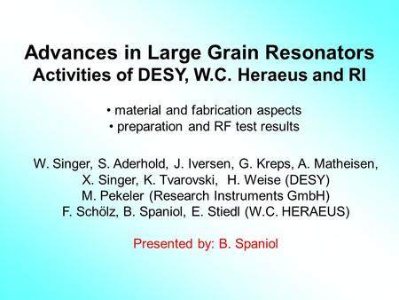 Advances in Large Grain Resonators Activities of DESY, W.C. Heraeus and RI material and fabrication aspects preparation and RF test results W. Singer,