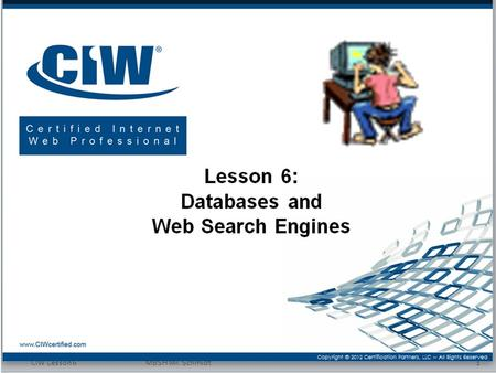 CIW Lesson 6MBSH Mr. Schmidt1.  Define databases and database components  Explain relational database concepts  Define Web search engines and explain.