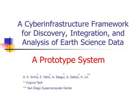 A Cyberinfrastructure Framework for Discovery, Integration, and Analysis of Earth Science Data A Prototype System A. K. Sinha, Z. Malik, A. Rezgui, A.