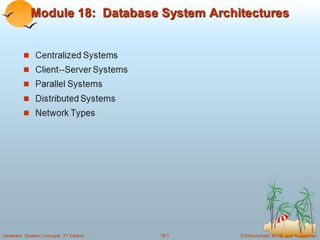 ©Silberschatz, Korth and Sudarshan18.1Database System Concepts 3 rd Edition Module 18: Database System Architectures Centralized Systems Client--Server.