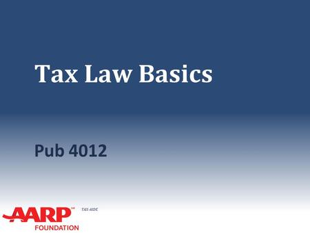 TAX-AIDE Tax Law Basics Pub 4012. TAX-AIDE Income Overview ● Taxable income versus nontaxable income (including excluded income) ● Earned income versus.