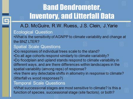 Band Dendrometer, Inventory, and Litterfall Data A.D. McGuire, R.W. Ruess, J.S. Clein, J.Yarie Ecological Question What is the sensitivity of AGNPP to.