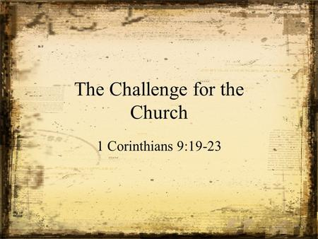 The Challenge for the Church 1 Corinthians 9:19-23.
